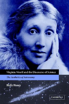 VIRGINIA WOOLF AND THE DISCOURSE OF SCIE, HOLLY HENRY