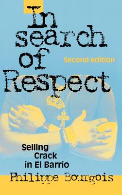 In Search of Respect : Selling Crack in El Barrio, Bourgois, Philippe