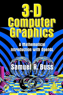 3D Computer Graphics: A Mathematical Introduction with OpenGL, Buss, Samuel R.