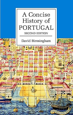 A Concise History of Portugal (Cambridge Concise Histories), Birmingham, David