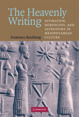 Image for Heavenly Writing: Divination, Horoscopy, and Astronomy in Mesopotamian Culture