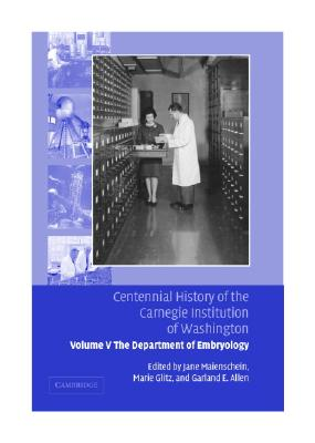 Centennial History of the Carnegie Institution of Washington: Volume 5, The Department of Embryology (v. 5)