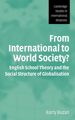 Image for From International to World Society?: English School Theory and the Social Structure of Globalisation (Cambridge Studies in International Relations)