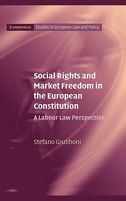 Image for Social Rights and Market Freedom in the European Constitution: A Labour Law Perspective (Cambridge Studies in European Law and Policy)