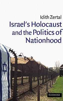 Israel's Holocaust And The Politics Of Nationhood (Cambridge Middle East Studies #21), Zertal, Idith; Galai, Chaya (translator)