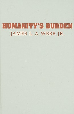 Humanity's Burden: A Global History of Malaria (Studies in Environment and History), James L. A. Webb Jr.