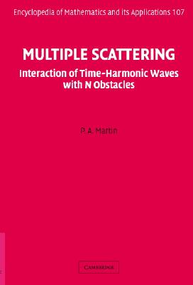 Multiple Scattering: Interaction of Time-Harmonic Waves with N Obstacles (Encyclopedia of Mathematics and its Applications), Martin, P. A.