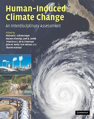 Human-Induced Climate Change: An Interdisciplinary Assessment, Michael E. Schlesinger (Editor), Haroon S. Kheshgi (Editor), Joel Smith (Editor), Francisco C. de la Chesnaye (Editor), John M. Reilly (Editor), Tom Wilson (Editor), Charles Kolstad (Editor)