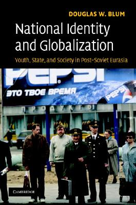 Image for National Identity and Globalization  Youth, State, and Society in Post-Soviet Eurasia