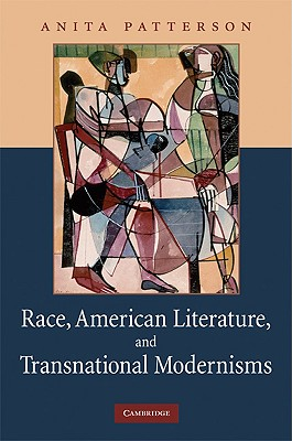 Race, American Literature and Transnational Modernisms (Cambridge Studies in American Literature and Culture), Patterson, Anita