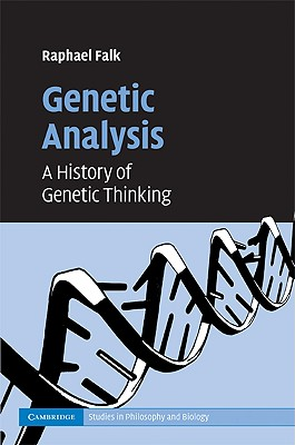 Genetic Analysis: A History of Genetic Thinking (Cambridge Studies in Philosophy and Biology), Falk, Raphael