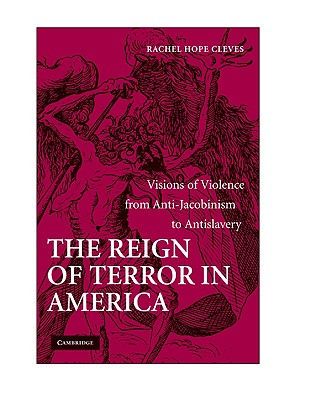 The Reign of Terror in America: Visions of Violence from Anti-Jacobinism to Antislavery, Cleves, Rachel Hope