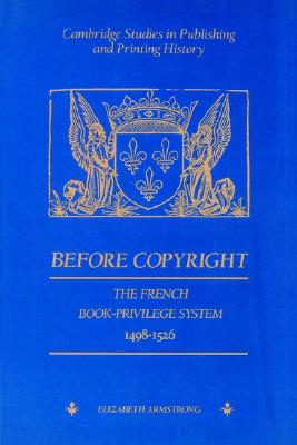 Image for Before Copyright: The French Book-Privilege System 1498-1526 (Cambridge Studies in Publishing and Printing History)