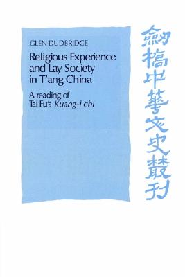 Religious Experience and Lay Society in T'ang China: A Reading of Tai Fu's 'Kuang-i chi' (Cambridge Studies in Chinese History, Literature and Institutions), Dudbridge, Glen