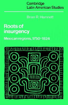 Image for Roots of Insurgency: Mexican Regions, 1750-1824 (Cambridge Latin American Studies)
