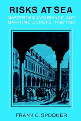 Risks at Sea: Amsterdam Insurance and Maritime Europe, 1766-1780, Spooner, Frank C.