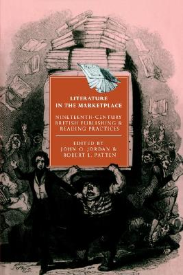 Literature in the Marketplace: Nineteenth-Century British Publishing and Reading Practices (Cambridge Studies in Nineteenth-Century Literature and Culture)