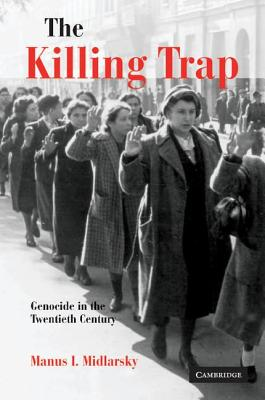 The Killing Trap: Genocide in the Twentieth Century, Midlarsky, Manus I.