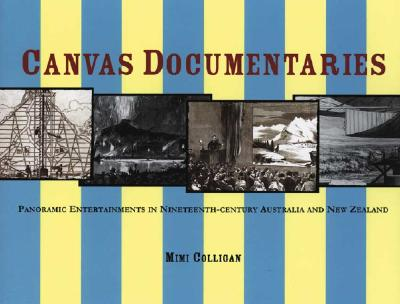 Image for Canvas Documentaries: Panoramic Entertainments in Nineteenth-Century Australia and New Zealand