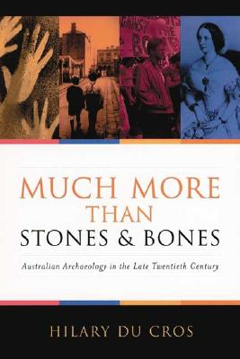 Image for Much More Than Stones and Bones: Australian Archaeology in the Late Twentieth Century