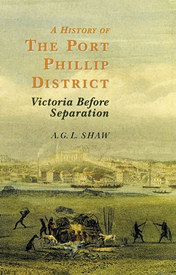 Image for A History of Port Phillip District: Victoria Before Separation