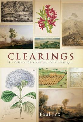 Image for Clearings: Six Colonial Gardeners and Their Landscapes