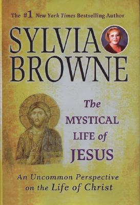 Image for The Mystical Life Of Jesus: An Uncommon Perspective On The Life Of