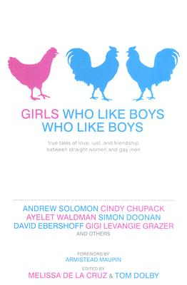 Image for Girls Who Like Boys Who Like Boys: True Tales of Love, Lust, and Friendship Between Straight Women and Gay Men