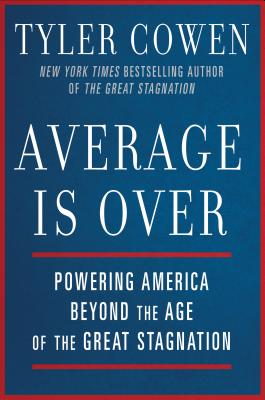 Image for Average Is Over: Powering America Beyond the Age of the Great Stagnation