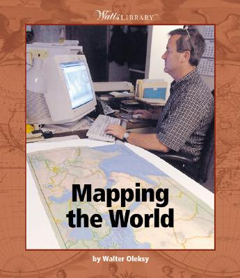 Mapping the World (Watts Library(tm): Geography), Oleksy, Walter G.