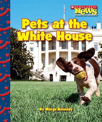 Image for Pets at the White House (Scholastic News Nonfiction Readers: Let's Visit the White House) (Scholastic News Nonfiction Readers: Let's Visit the White House (Paperback))