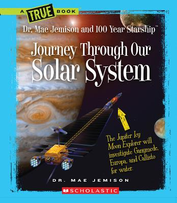 Image for Journey Through Our Solar System (True Books: Dr. Mae Jemison and 100 Year Starship)