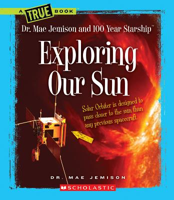Image for Exploring Our Sun (True Books: Dr. Mae Jemison and 100 Year Starship)