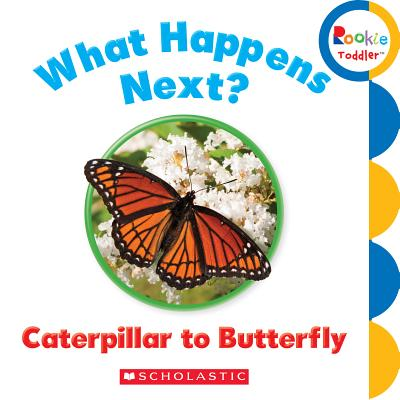 Image for What Happens Next? Caterpillar to Butterfly (Rookie Toddler)