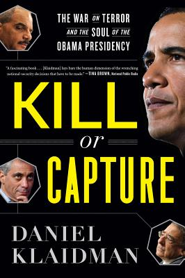 """Kill or Capture: The War on Terror and the Soul of the Obama Presidency, """"Klaidman, Daniel"""""""