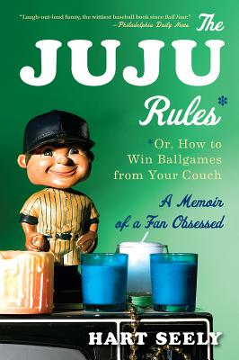 """""""The Juju Rules: Or, How to Win Ballgames from Your Couch: A Memoir of a Fan Obsessed"""", """"Seely, Mr. Hart"""""""