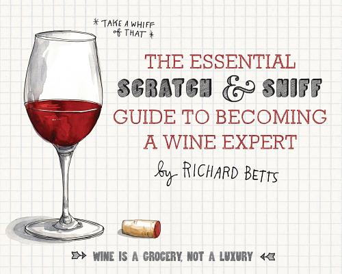 The Essential Scratch and Sniff Guide to Becoming a Wine Expert: Take a Whiff of That, Betts, Richard