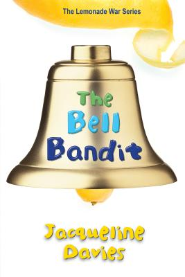 The Bell Bandit (The Lemonade War Series), Jacqueline Davies