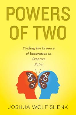 Powers of Two: Finding the Essence of Innovation in Creative Pairs, Shenk, Joshua Wolf