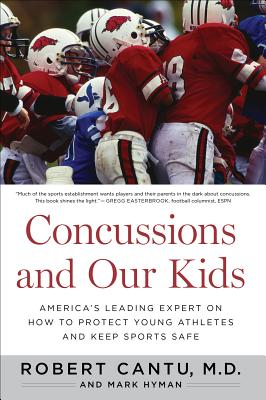Concussions and Our Kids: America's Leading Expert on How to Protect Young Athletes and Keep Sports Safe, Cantu, Dr. Robert; Hyman, Mark