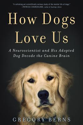 Image for How Dogs Love Us: A Neuroscientist and His Adopted Dog Decode the Canine Brain