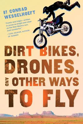 """Dirt Bikes, Drones, and Other Ways to Fly"", ""Wesselhoeft, Conrad"""