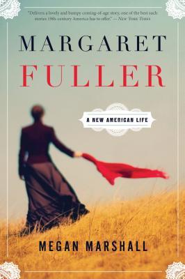 """Margaret Fuller: A New American Life, """"Marshall, Megan"""""""