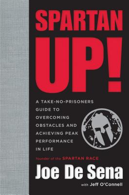 Image for Spartan Up!: A Take-No-Prisoners Guide to Overcoming Obstacles and Achieving Peak Performance in Life