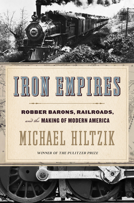 Image for IRON EMPIRES: ROBBER BARONS, RAILROADS, AND THE MAKING OF MODERN AMERICA
