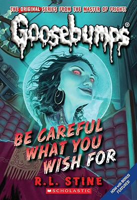 Image for BE CAREFUL WHAT YOU WISH FOR GOOSEBUMPS