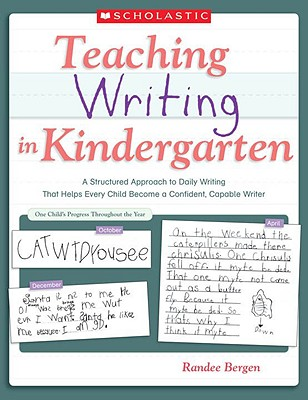 Image for Teaching Writing in Kindergarten: A Structured Approach to Daily Writing That Helps Every Child Become a Confident, Capable Writer