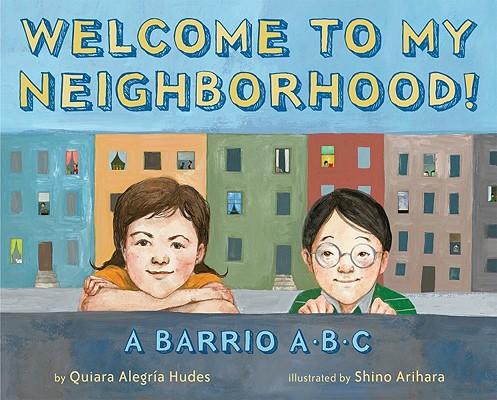 Welcome To My Neighborhood! a Barrio Abc, Hudes, Quiara Alegria