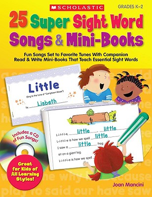 Image for 25 Super Sight Word Songs & Mini-Books: Fun Songs Set to Favorite Tunes With Companion Read & Write Mini-Books That Teach Essential Sight Words