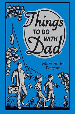 Image for Things to Do With Dad: Lots of Fun for Everyone (Best at Everything)